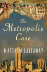 The Metropolis Case, by Matthew Gallaway