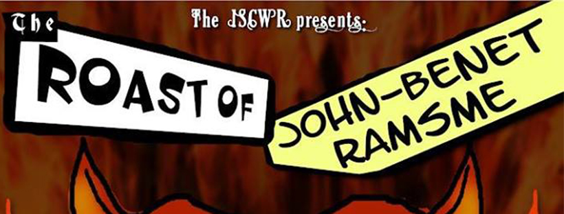 The Roast of John-Benet Ramsme (Edmonton, Fri May 25, 9:00PM)
