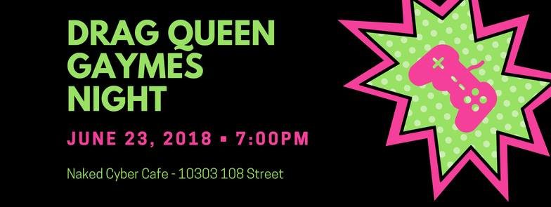 Drag Queen Gaymes Night (Edmonton, Sat Jun 23, 7:00PM)